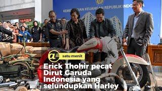 Erick Thohir pecat Dirut Garuda Indonesia yang selundupkan Harley