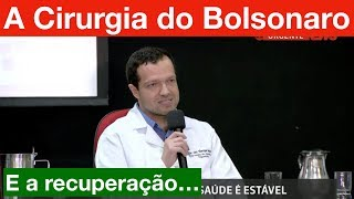 Médico conta como foi a cirurgia do Bolsonaro e a recuperação.