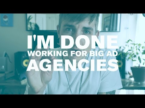 #1 I'm done working for big ad agencies