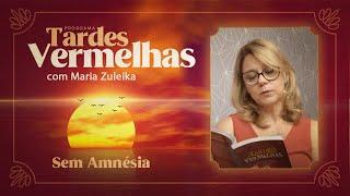 Sem Amnésia | Tardes Vermelhas | Maria Zuleika | IPP TV
