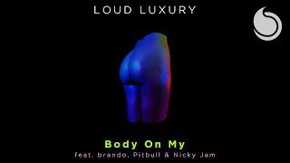 Loud Luxury Ft. brando, Pitbull, Nicky Jam - Body On My (Official Audio)