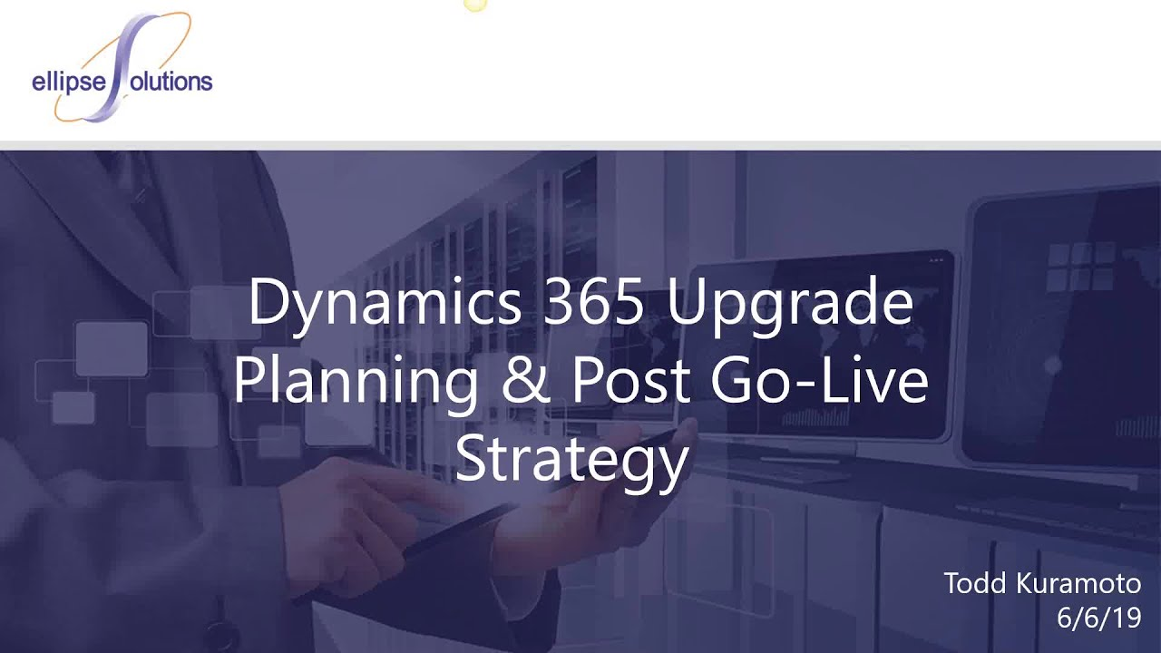 Dynamics 365 Upgrade Planning & Post Go Live Strategy (Including ALL NEW  OneVersion Details!))