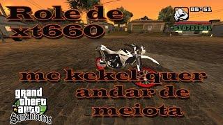 Mc Kekel: quer andar de meiota . GTA SA  role xt660 + download na descrição!!!!