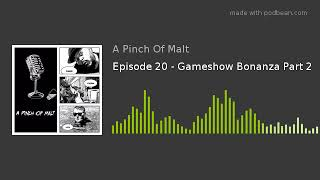 Episode 20 - Gameshow Bonanza Part 2