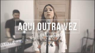 Download Aqui Outra Vez   Débora Kopke - Elevation Worship (COVER) Mp3 and Videos