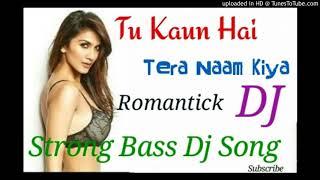 Tu Kaun Hai Tera Naam Kiya(Fully Hard Bass)Jbl Blast Dj Mix