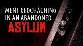 """I Went Geocaching In An Abandoned Asylum"" Creepypasta"