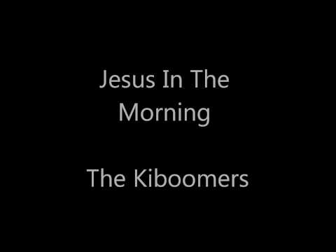Jesus In The Morning, Jesus In The Noon Time - The Kiboomers