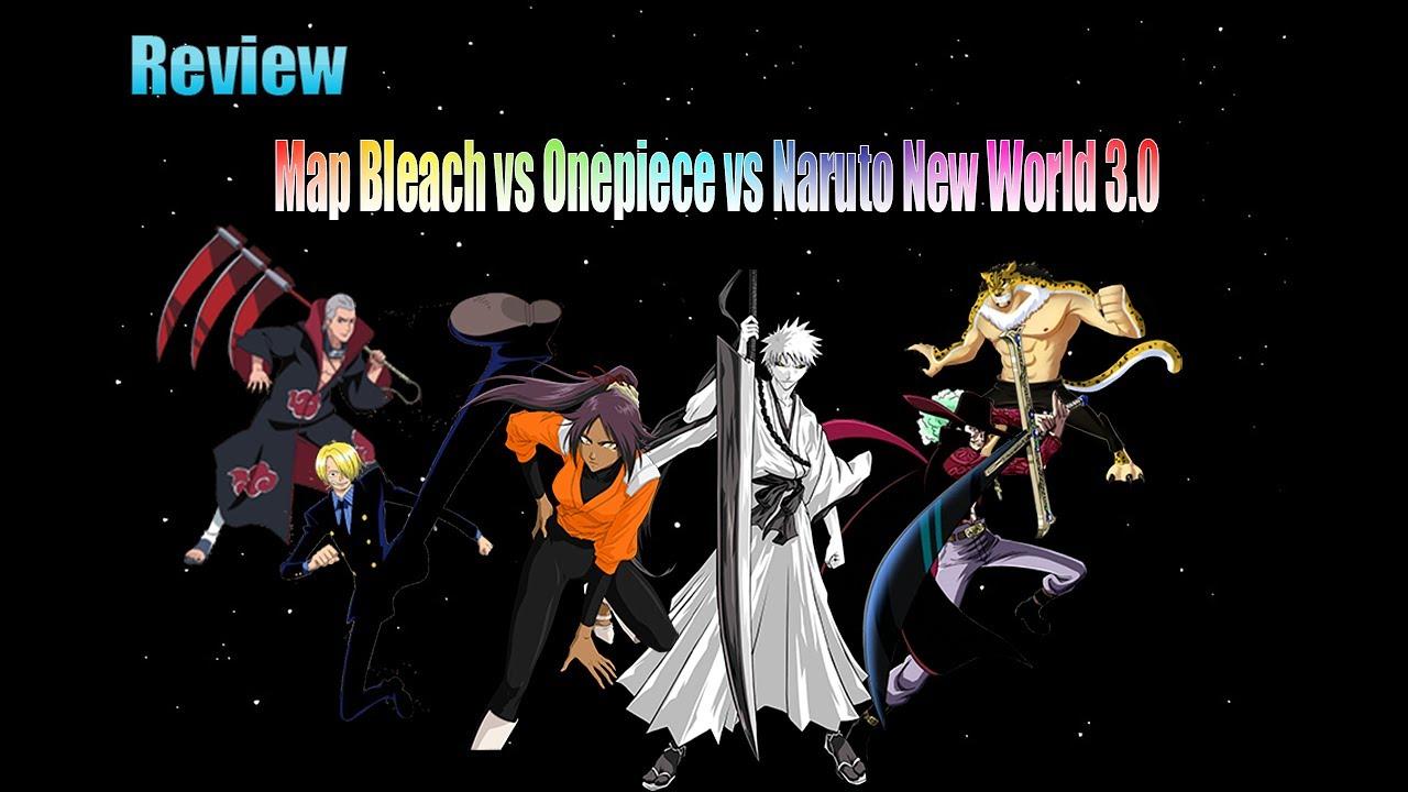 ลองMap Bleach Vs Onepiece Vs Naruto New World 3.0 อัพเดทใหม่  (ลุจจิCP9,มิฮอค,อิจิโกะด้านมืด)