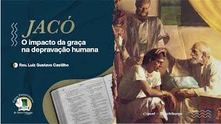 Jacó - O impacto da graça na depravação humana