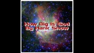How Big Is God Hank Snow YouTube Videos