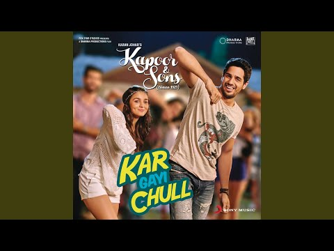 "Kar Gayi Chull (From ""Kapoor & Sons) (Since 1921) ("")"