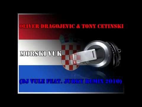 Oliver Dragojevic & Tony Cetinski - Morski Vuk (DJ Vule Feat. Jurky ReMiX 2o1o)