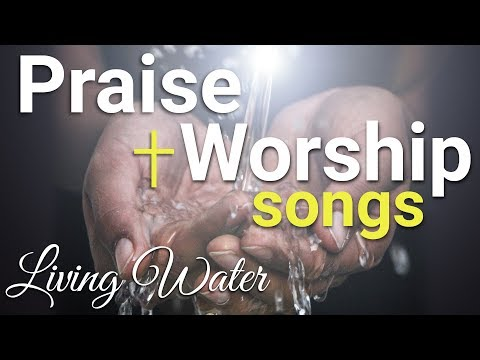 praise-and-worship-songs-gospel-music-playlist-2019---living-water