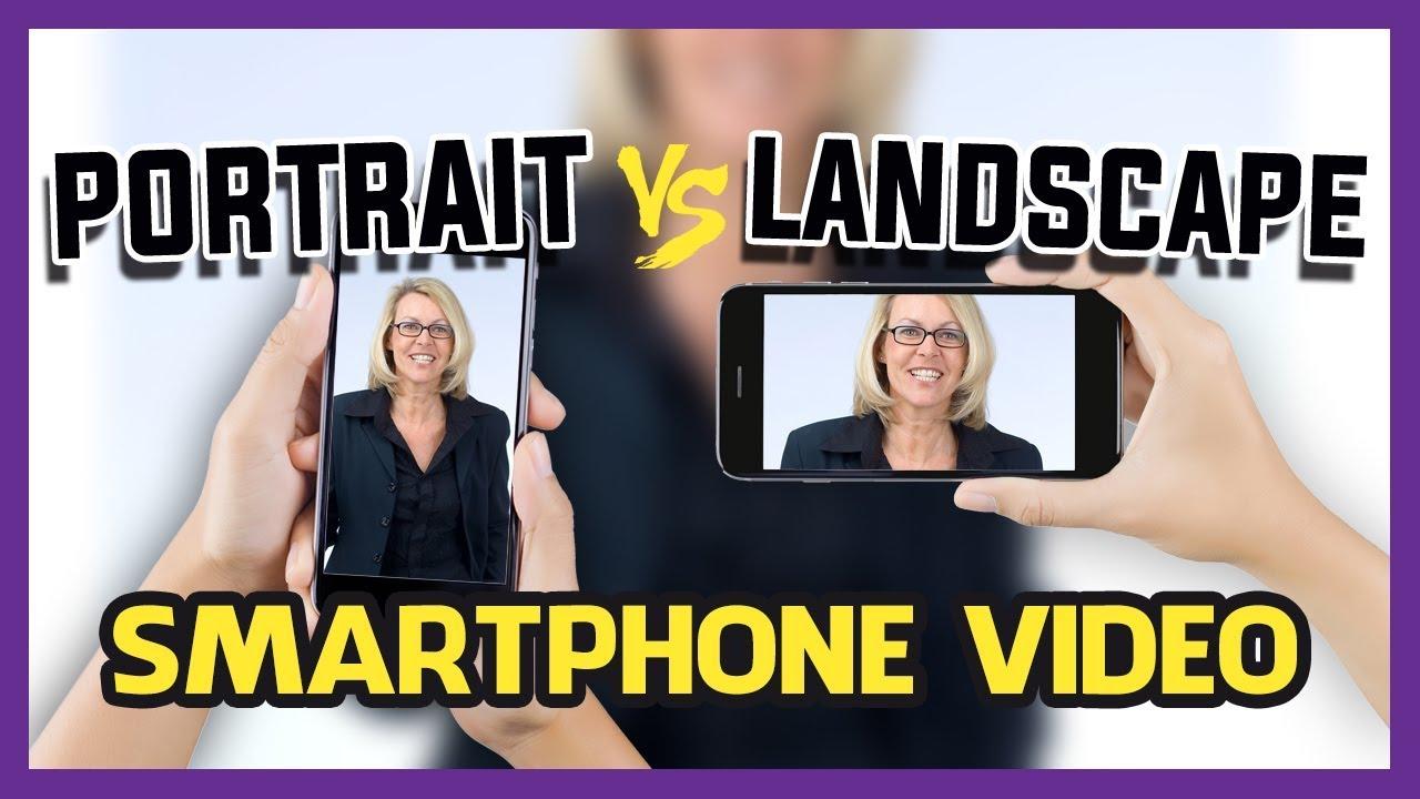 Portrait Vs Landscape Smartphone Video Youtube