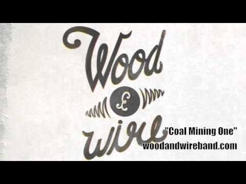 """Wood & Wire - """"Coal Mining One"""""""