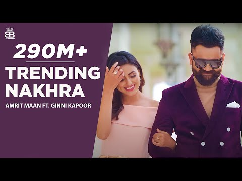 Trending Nakhra (Full Video) | Amrit Maan ft. Ginni Kapoor |