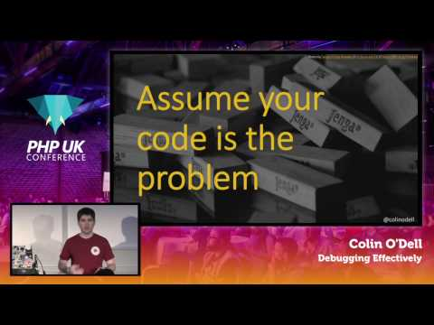 PHP UK Conference 2017 - Colin O'Dell - Debugging Effectively