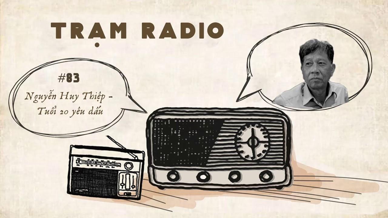 Trạm Radio số 83: Nguyễn Huy Thiệp – Tuổi 20 yêu dấu