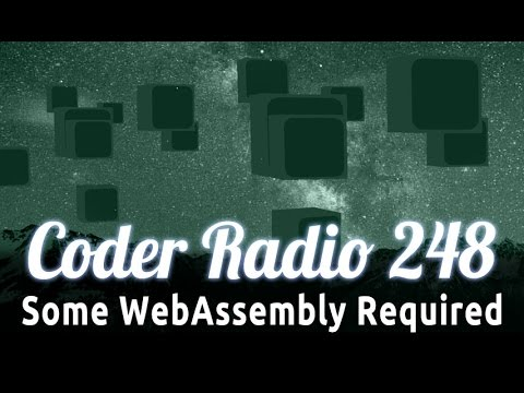Some WebAssembly Required | Coder Radio 248