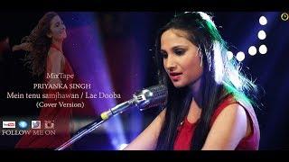 Gambar cover Priyanka Singh/ MixTape / Mai Tenu Samjhawan /Le Dooba/ Cover Version