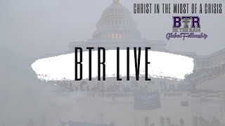 BTR Live: Christ in the midst of a Crisis. How to RESPOND not REACT to drama at the Capitol