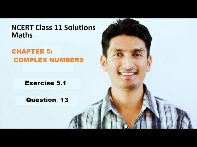 NCERT Solutions Maths Class 11 Chapter 5 Exercise 5.1 Complex Number and Quadratic Eqn(QUESTION 13)