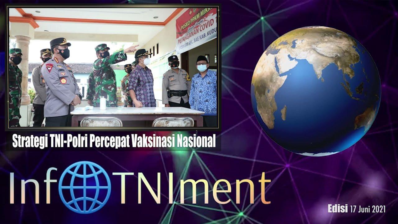 #InfoTNIment Edisi 17 Juni 2021: Strategi TNI-Polri Percaya Vaksinasi Nasional