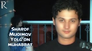 Download Sharof Muqimov - Yolg'on muhabbat | Шароф Мукимов - Ёлгон мухаббат Mp3 and Videos