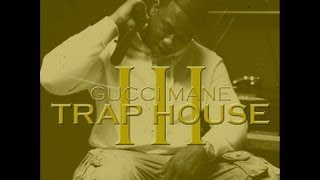 Gucci Mane - TRAP HOUSE 3 (FULL ALBUM) 2013