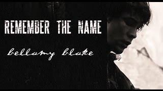 [remember the name].Bellamy Blake.