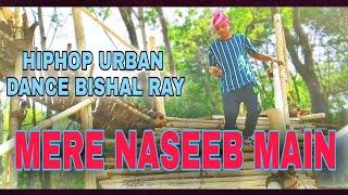 Mere Naseeb Main/ New Dance Video And Hindi Song/Hip Hop Urban Dance / Bishal Ray New Video