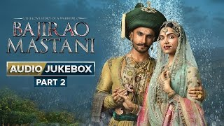 Bajirao Mastani Full Songs | Audio Jukebox | Part 2