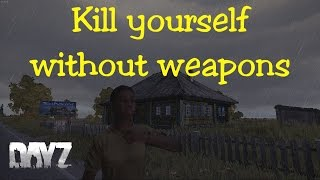 DayZ -  How to kill yourself without weapons