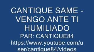 CANTIQUE SAME - VENGO ANTE TI HUMILIADO
