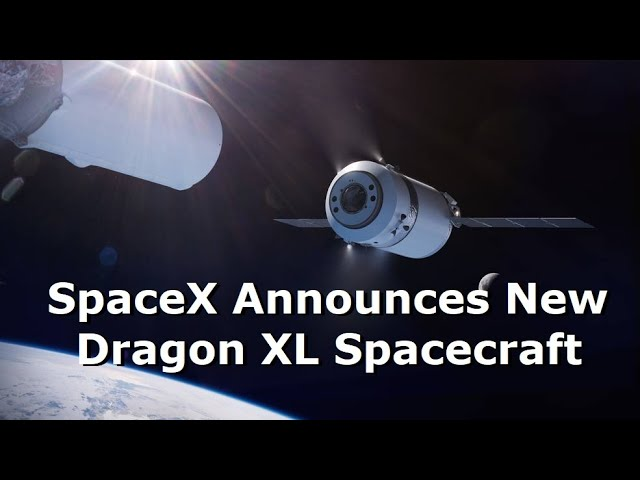 SpaceX's New Spacecraft - The Dragon XL