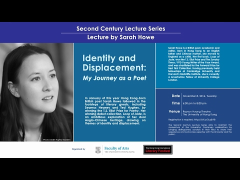Sarah Howe - Identity and Displacement: My Journey as a Poet