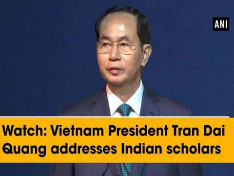Vietnam President Tran Dai Quang attends Vietnam-India Business Forum - ANI News