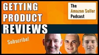 How To Get Amazon Product Reviews - Amazon Seller Podcast Ep. 4