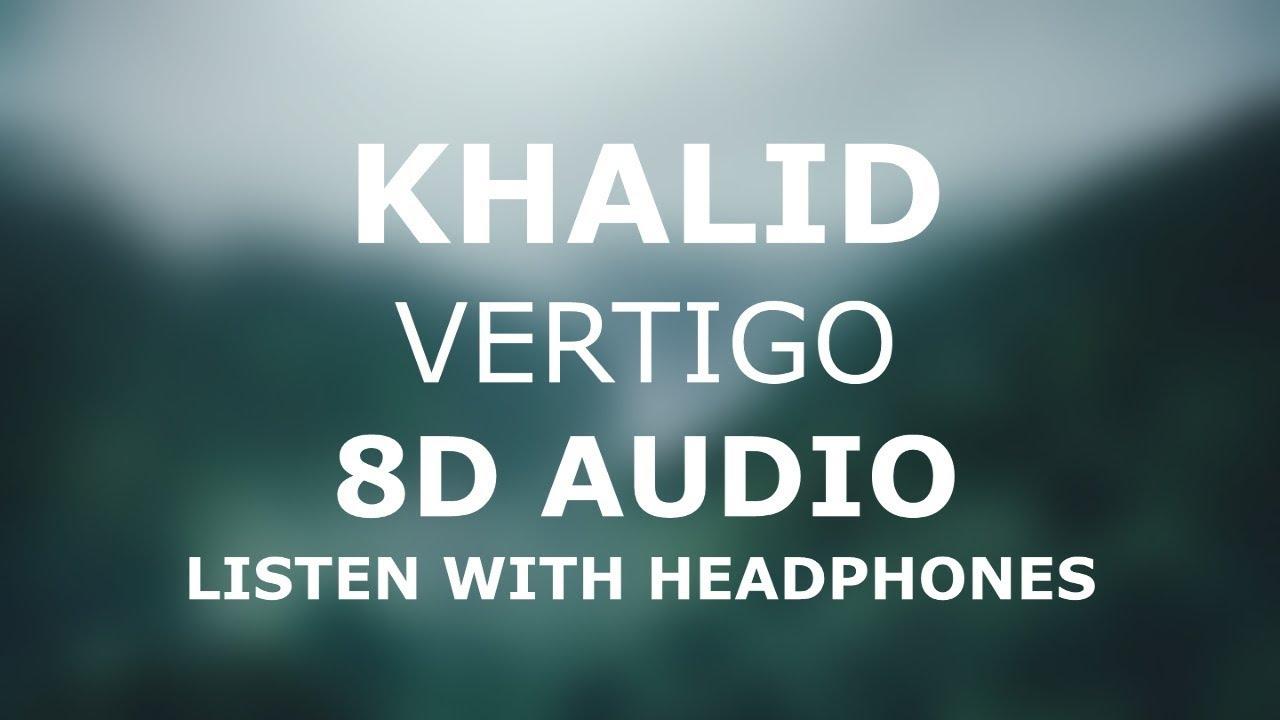 Khalid Vertigo 8d Audio Use Headphones Youtube
