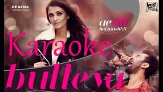 Bulleya Karaoke Ae Dil Hai Mushkil Song Original Quality Arijit Singh
