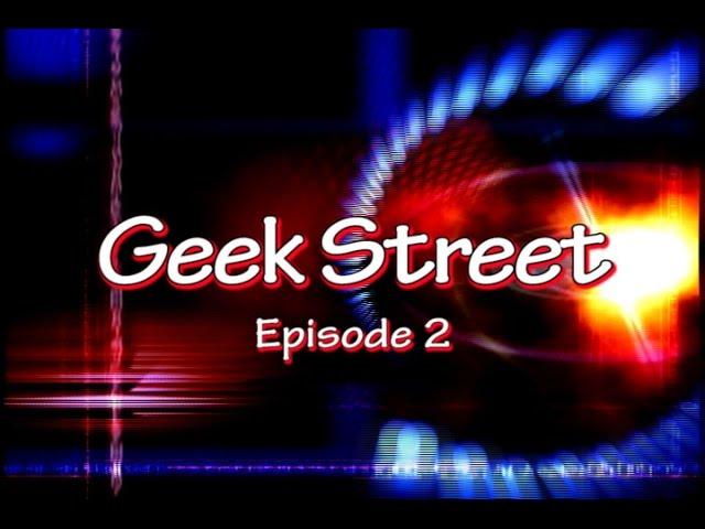 Geek Street Episode 2