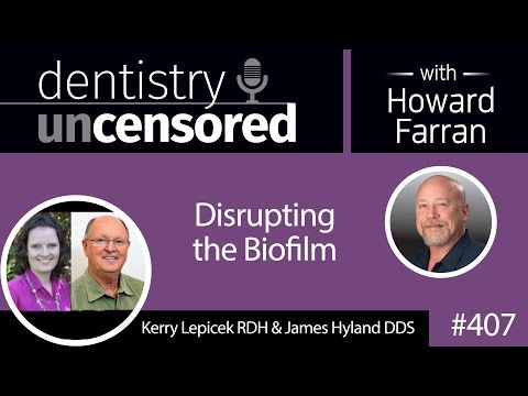 407 Disrupting the Biofilm with Kerry Lepicek and James Hyland : Dentistry Uncensored