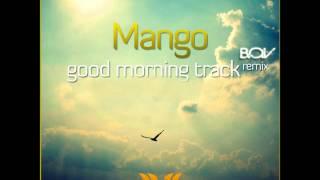 Mango - Good Morning Track (BOV Remix)