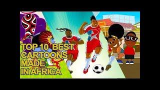 Top 10 best cartoons made in africa