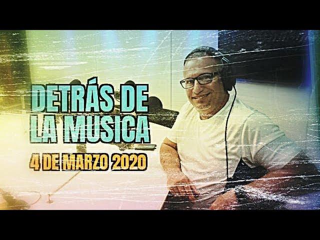 DETRAS DE LA MUSICA con Dj Reynaldo - 4 MARZO 2020