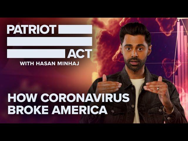 How Coronavirus Broke America | Patriot Act with Hasan Minhaj | Netflix