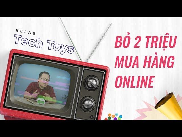 [ReLab] [TechToys #1] Ném 2 triệu đặt mua điện thoại online được con này?