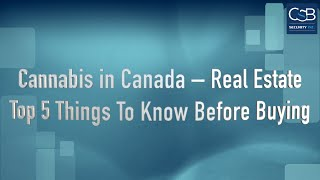 Cannabis in Canada – Real Estate – Top 5 Things To Know before Buying Real Estate for Cannabis