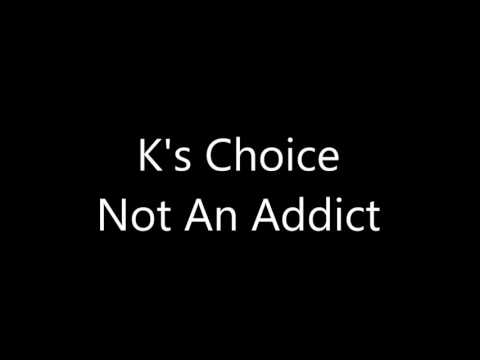 K'S CHOICE - I'M NOT AN ADDICT LYRICS